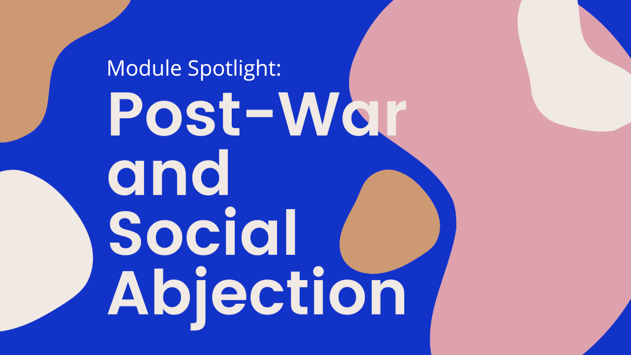 Module Spotlight: Post-War and Social Abjection