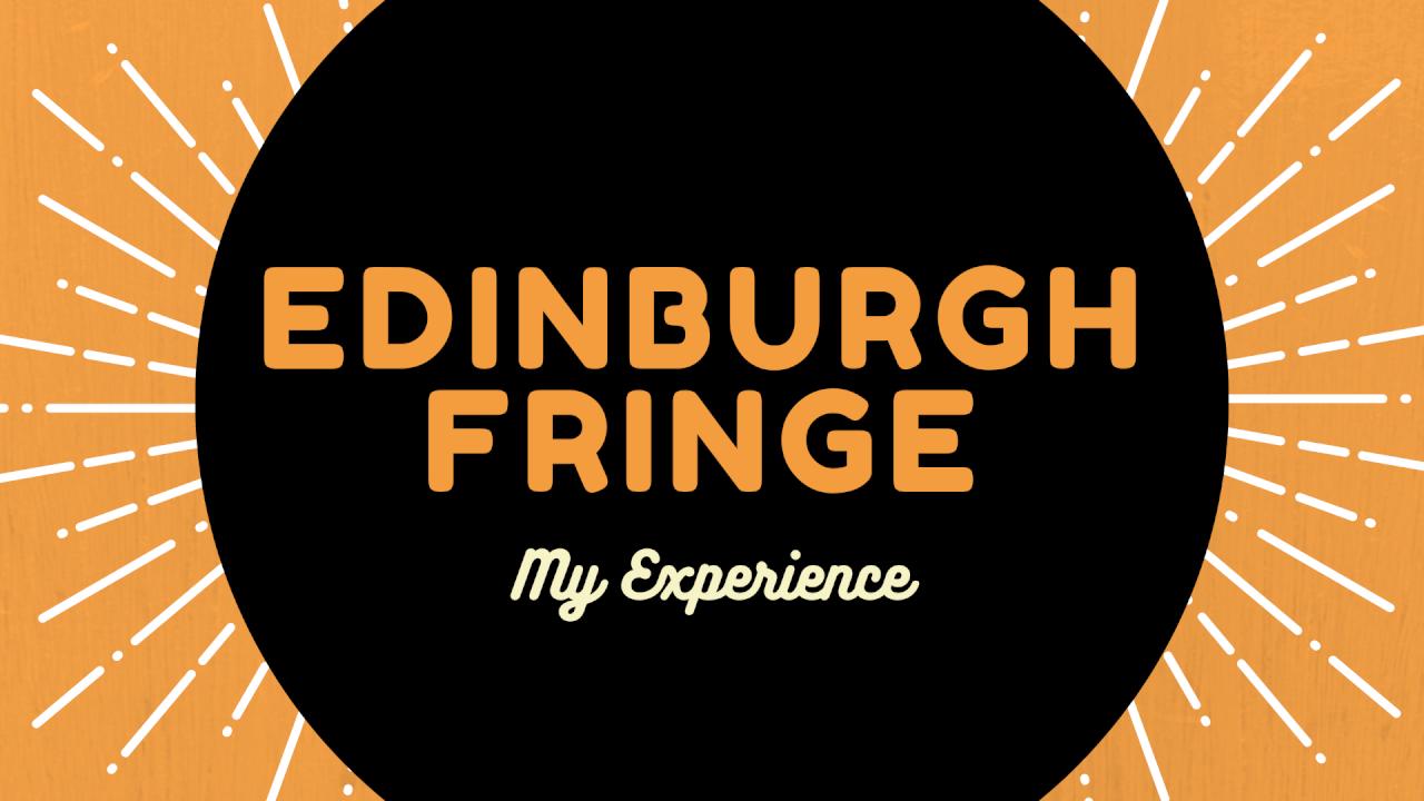 Edinburgh Fringe: My Experience