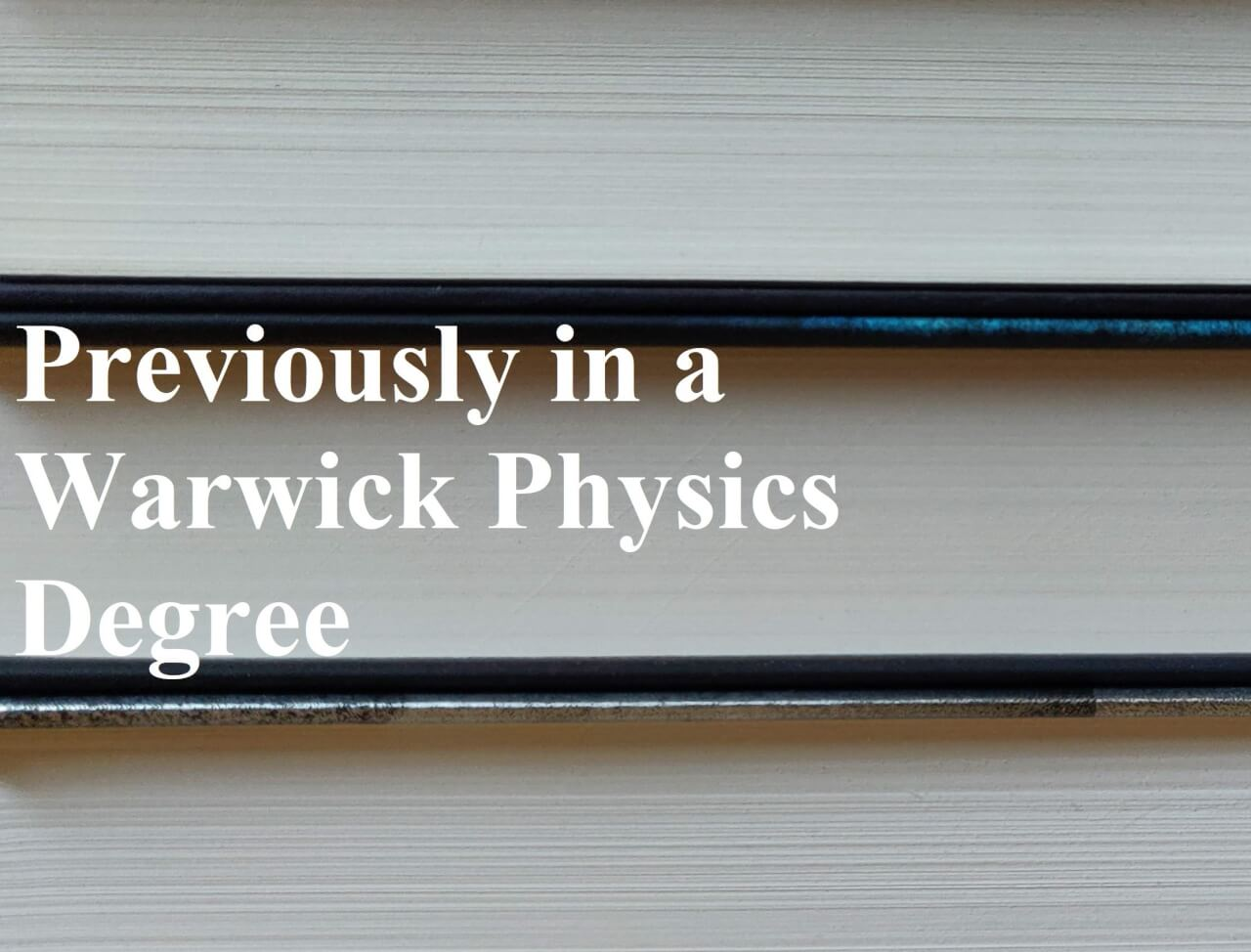 Previously in a Warwick Physics Degree