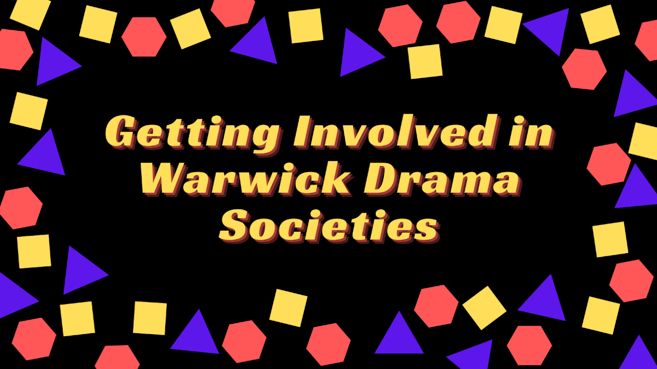 Getting Involved in Warwick Drama Societies