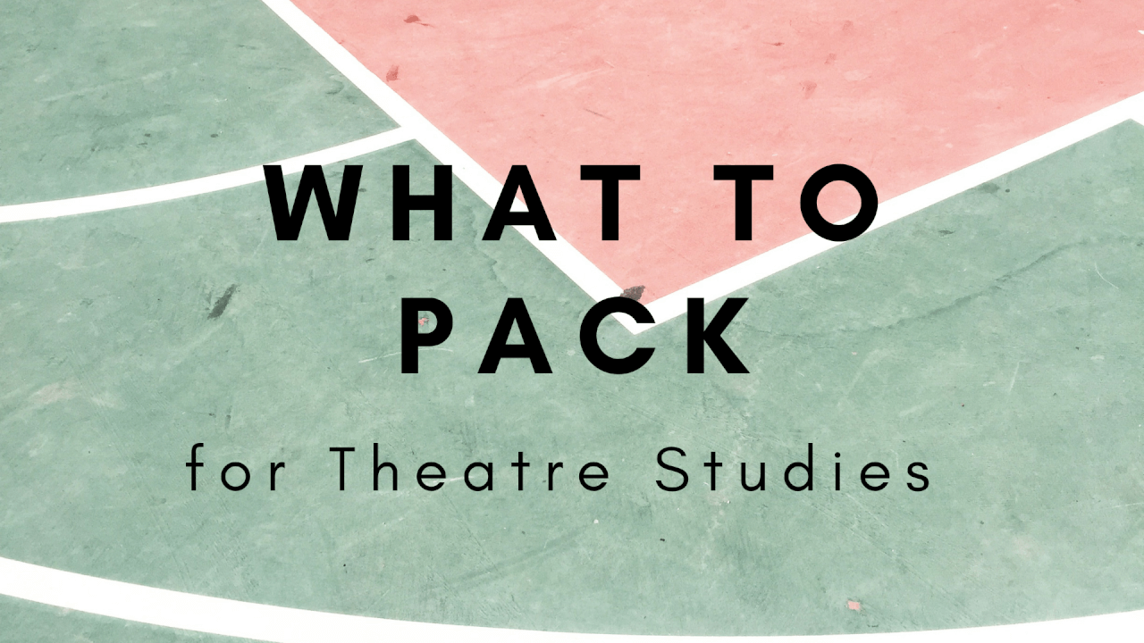 What To Pack for Theatre Studies