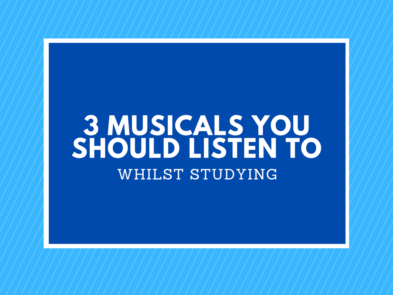 3 MUSICALS YOU SHOULD LISTEN TO WHILST STUDYING