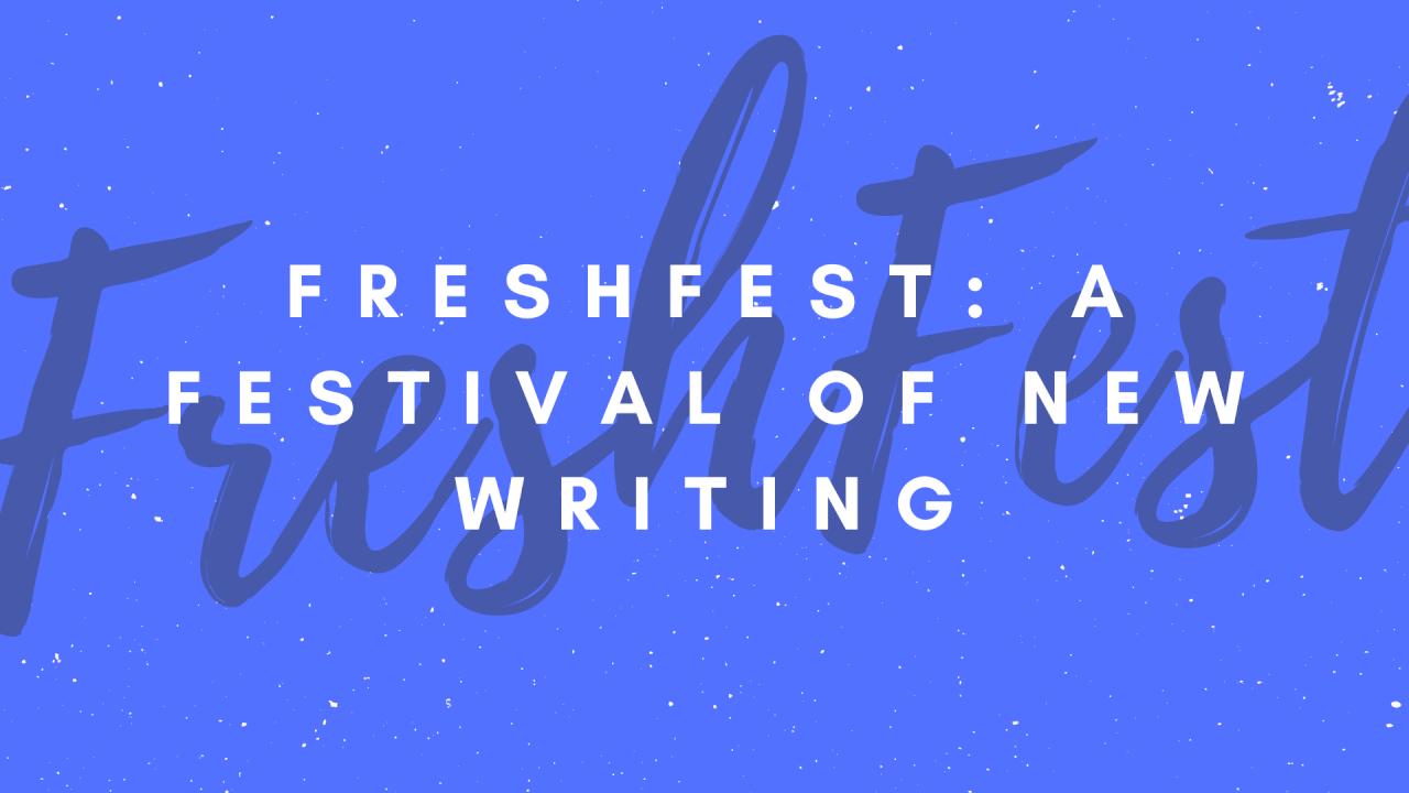 FreshFest: A Festival of New Writing