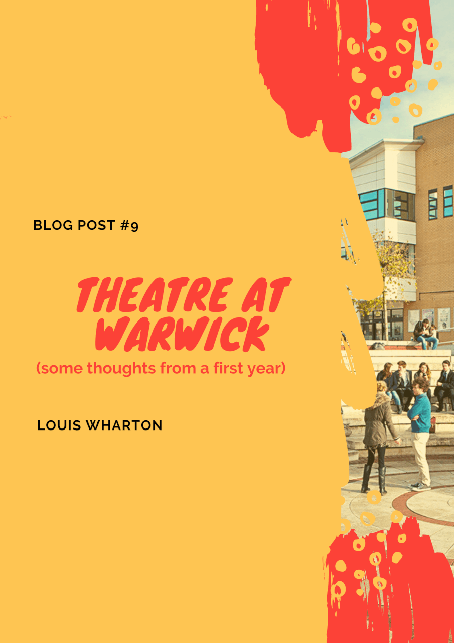Theatre at Warwick (some thoughts from a first year)