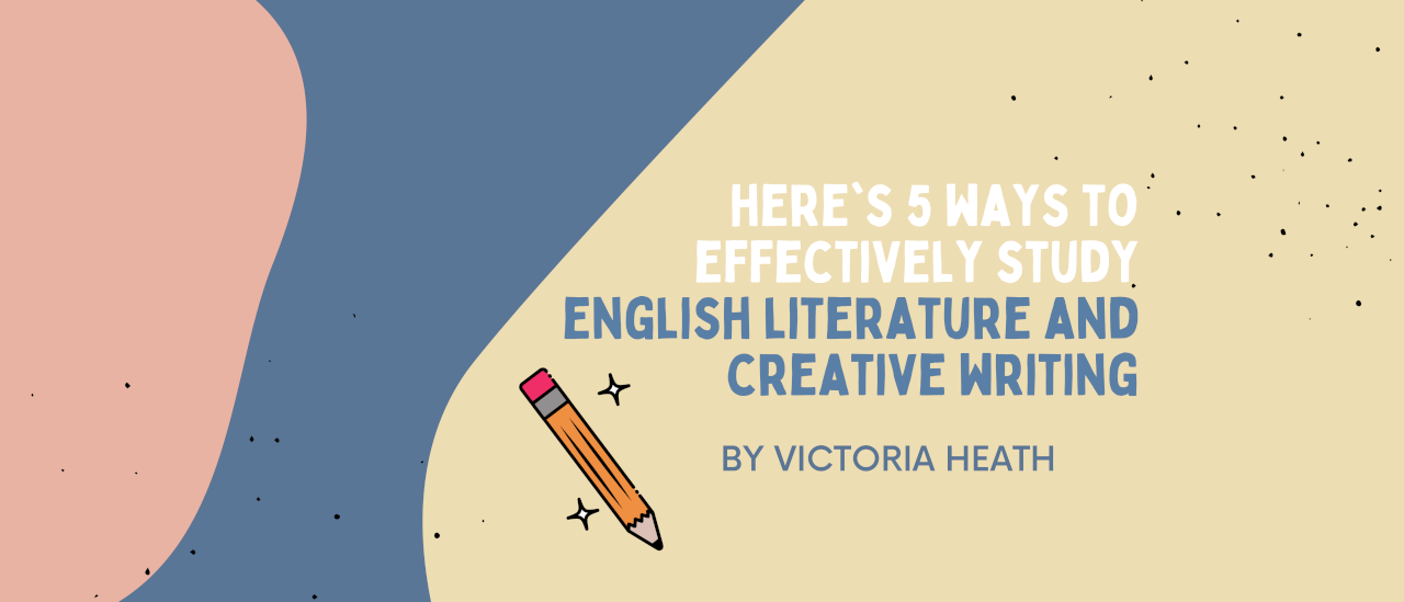 Here's 5 Ways To Effectively Study English Literature and Creative Writing