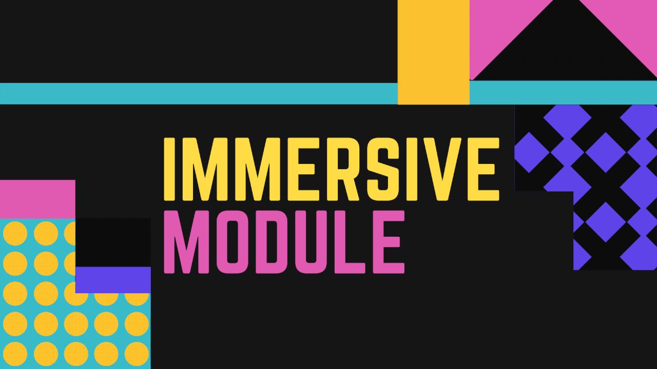 Immersive Module