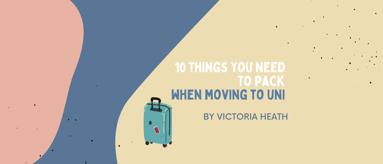 10 Things You Need to Pack When Moving to Uni