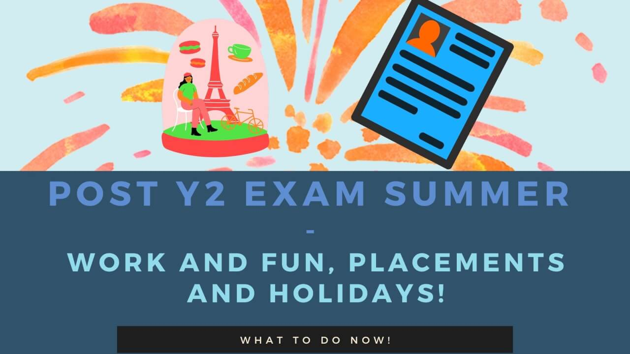 Post Y2 Exam Summer – Work and Fun, Placements and Holidays!