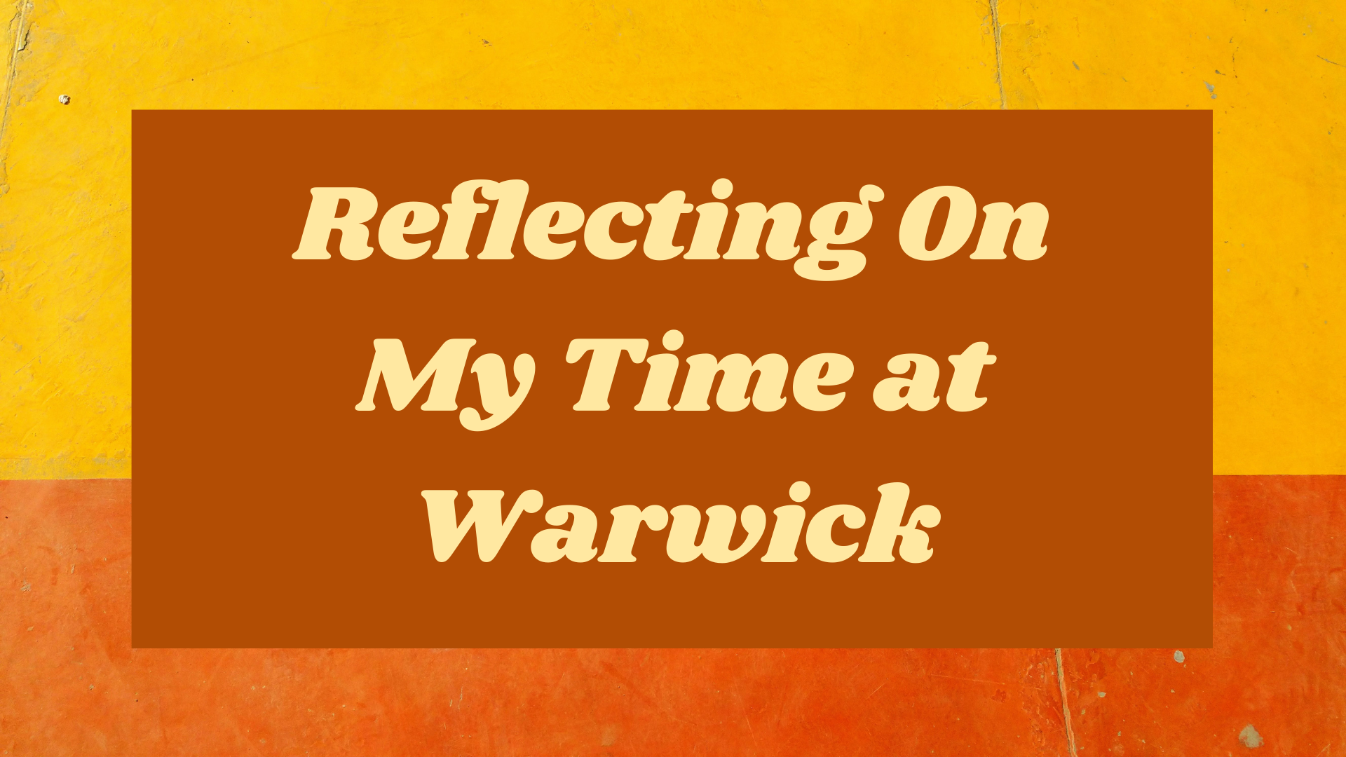 Reflecting On My Time at Warwick