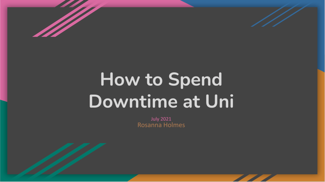 How to Spend Downtime at Uni