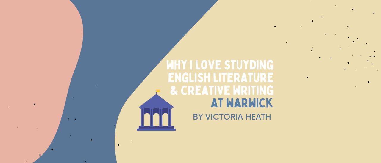 Why I Love Studying English Literature & Creative Writing at Warwick
