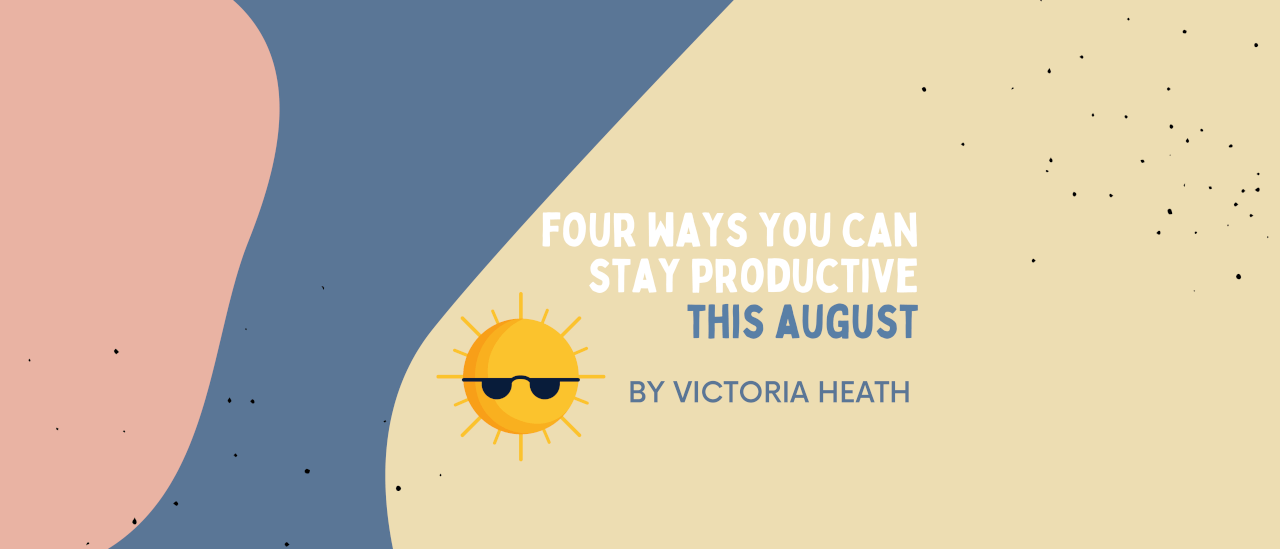 Four Ways You Can Stay Productive This August